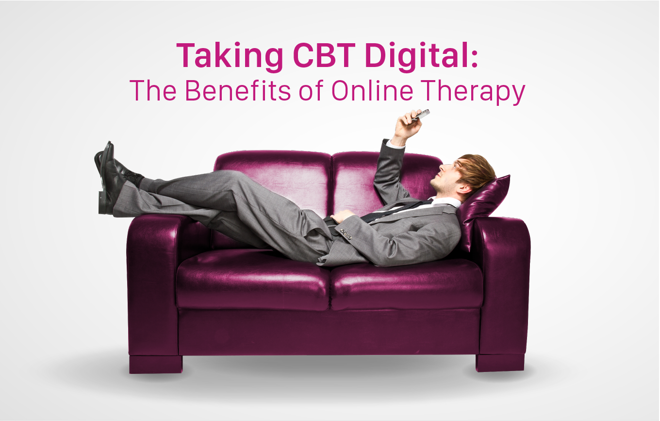 Taking CBT Digital: The Benefits of Online Therapy