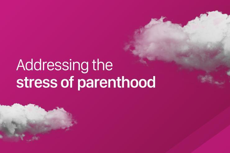 Addressing the stress of parenthood