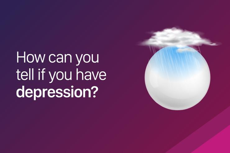 How can you tell if you have depression?