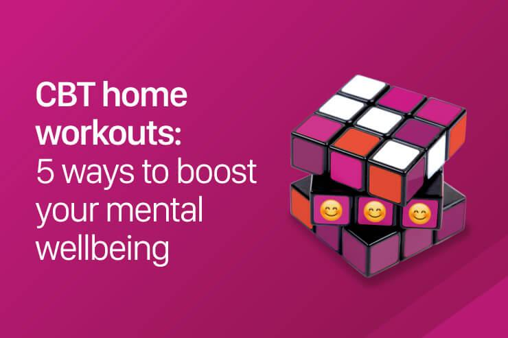 CBT home workouts: 5 ways to boost your mental wellbeing