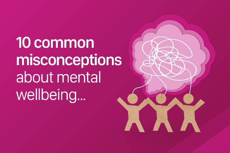 10 mental health misconceptions: Common myths about mental wellbeing